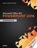 Shelly Cashman Series Microsoft Office 365   PowerPoint 2016  Intermediate