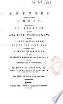 Letters chiefly from India  containing an account of the military transactions on the coast of Malabar  during the late war  together with a short description of the religion  manners and customs of the inhabitants of Hindostan  by John Le Couteur  transl
