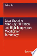 Laser Shocking Nano Crystallization and High Temperature Modification Technology