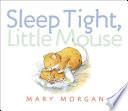 Sleep Tight  Little Mouse