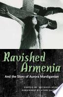 Ravished Armenia and the Story of Aurora Mardiganian