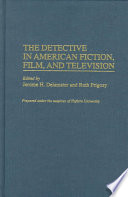 The Detective in American Fiction  Film  and Television