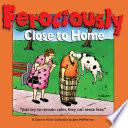 Ferociously Close to Home