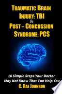 Traumatic Brain Injury  TBI   Post Concussion Syndrome  PCS 10 Simple Steps Your Doctor May Not Know That Can Help You