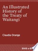 An Illustrated History Of The Treaty Of Waitangi