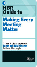 HBR Guide to Making Every Meeting Matter  HBR Guide Series