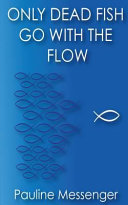 Only Dead Fish Go with the Flow Book PDF