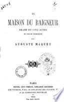 La Maison du Baigneur; drame en cinq actes, etc
