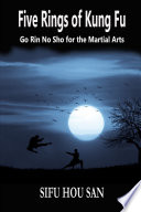 Five Rings of Kung Fu Go Rin No Sho for the Martial Arts