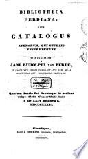 Bibliotheca Eerdiana, sive Catalogus librorum, qui studiis inservierunt viri clarissimi Jani Rudolphi van Eerde, in facultate philos. theor. en litt. hum., quae Groningae est, professoris ordinarii