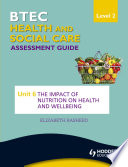 BTEC First Health and Social Care Level 2 Assessment Guide  Unit 6 The Impact of Nutrition on Health and Wellbeing