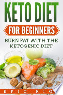 Keto Diet For Beginners Burn Fat With The Ketogenic Diet