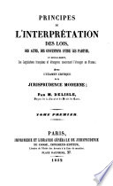 illustration du livre Principes de l'interprétation des lois, des actes, des conventions entre les parties, et spécialement, des législations françaises et étrangères concernant l'étranger en France