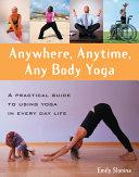 Anywhere  Anytime  Any Body Yoga