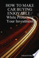 HOW TO MAKE CAR BUYING ENJOYABLE   While Protecting Your Investment Book PDF