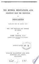 The Method  Meditations  and selections from the Principles of Descartes tr  with a new intr  essay  by J  Veitch