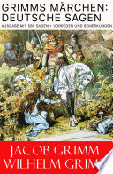 Grimms M  rchen  Deutsche Sagen   Vollst  ndige Ausgabe mit 585 Sagen   Vorreden und Bemerkungen