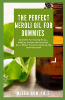 The Perfect Neroli Oil For Dummies