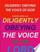 DILIGENTLY OBEYING THE VOICE OF GOD
