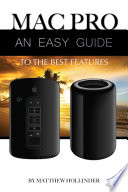 Mac Pro  An Easy Guide to the Best Features