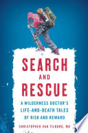 Search and Rescue A Wilderness Doctor's Life-and-Death Tales of Risk and Reward
