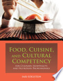 Food  Cuisine  and Cultural Competency for Culinary  Hospitality  and Nutrition Professionals