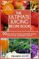 The Ultimate Juicing Recipe Book