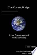 The Cosmic Bridge Close Encounters And Human Destiny