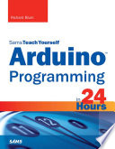 Arduino Programming in 24 Hours  Sams Teach Yourself