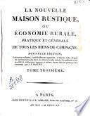 La nouvelle maison rustique ou Économie rurale, practique et générale de tous les biens de campagne