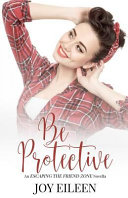 Be Protective (Escaping the Friend Zone) Pdf/ePub eBook