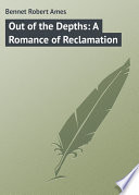 Out of the Depths  A Romance of Reclamation