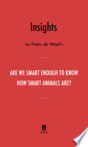 Insights On Frans De Waal S Are We Smart Enough To Know How Smart Animals Are By Instaread