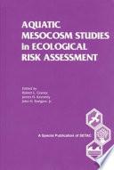Aquatic Mesocosm Studies in Ecological Risk Assessment