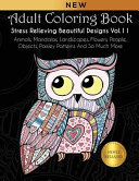 Adult Coloring Book: Stress Relieving Beautiful Designs (Vol. 11): Animals, Mandalas, Landscapes, Flowers, People, Objects, Paisley Pattern : of intricacy keeping you excited and...
