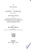 The Works of John Jewel, Bishop of Salisbury: Biographical memoir of John Jewel. The defence of the Apology, parts 4-6. The epistle to Scipio. A view of a seditious bull. A treatise on the Holy Scriptures. Letters and miscellaneous pieces