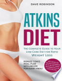 Atkins Diet  The Complete Guide to Your Low Carb Diet for Rapid Weight Loss  Bonus  7 Days Meal Plan With Recipe for Every Meal  Including 50  Recipes Cookbook With Nutritional Information for Every Recipe