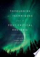 Topologies as Techniques for a Post Critical Rhetoric