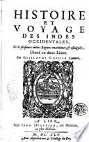 Histoire et voyage des Indes occidentales  et de plusieurs autres regions maritimes    esloign  es  Diuis   en deux liures  Par Guillaume Coppier lyonnois
