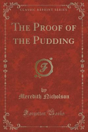 The Proof of the Pudding  Classic Reprint