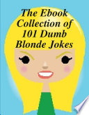 The Ebook Collection of 101 Dumb Blonde Jokes