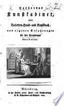 Cytherens Kunstkabinet; oder Toiletten-, Hand- und Kunstbuch, aus eigenen Erfahrungen für ihre Freundinnen bearbeitet. [By Antonie Gütle.]
