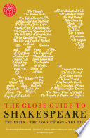 The Globe Guide to Shakespeare  The Plays  the Productions  the Life