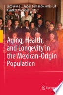 Aging  Health  and Longevity in the Mexican Origin Population