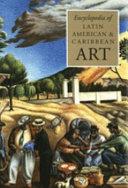Encyclopedia of Latin American and Caribbean Art