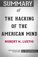 Summary of the Hacking of the American Mind by Robert H. Lustig