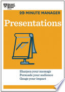 Presentations (HBR 20-Minute Manager Series) : how you'll organize your thoughts or how...