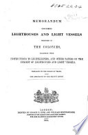 Memorandum concerning Lighthouses and Light Vessels required in the Colonies  Together with instructions to Lightkeepers  and other papers on the subject  etc Book PDF