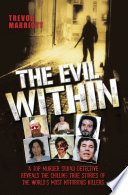 The Evil Within   A Top Murder Squad Detective Reveals The Chilling True Stories of The World s Most Notorious Killers