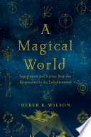 A Magical World  Superstition and Science from the Renaissance to the Enlightenment